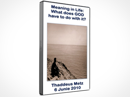 Meaning In Life: What Does God Have To Do With It? - Thaddeus Metz